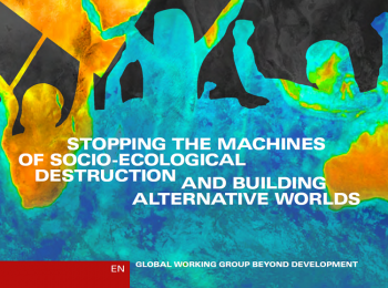 Stopping the Machines of socio-ecological destruction and building alternative worlds